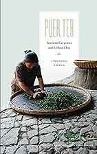 Puer Tea: Ancient Caravans and Urban Chic…