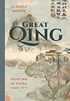 Great Qing : painting in China, 1644-1911 by…