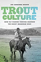 Trout Culture: How Fly Fishing Forever…