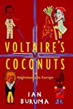 Buruma, Ian: Voltaire's Coconuts, Or, Anglomania in Europe