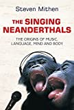 Mithen, Steven J.: The Singing Neanderthals: The Origins of Music, Language, Mind and Body