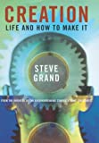 Grand, Steve: Creation: Life and How to Make It