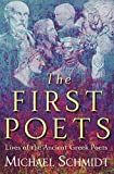 Schmidt, Michael: The First Poets: Lives of the Ancient Greek Poets