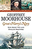 Moorhouse, Geoffrey: Great Harry's Navy: How Henry VIII Gave England Seapower
