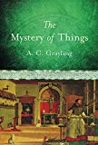 Grayling, A. C.: The Mystery Of Things