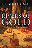 Thomas, Hugh: Rivers of Gold: The Rise of the Spanish Empire