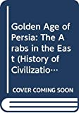 Frye, Richard N.: The Golden Age of Persia: The Arabs in the East