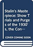 Carmichael, Joel: Stalin's Masterpiece: Show Trials and Purges of the 1930's, the Consolidation of the Bolshevik Dictatorship