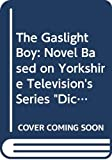 Hardwick, Michael: The Gaslight Boy: A Novel Based on Yorkshire Television&#39;s Series, Dickens of London