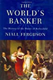 Niall Ferguson: The World's Banker: The History of the House of Rothschild