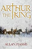 "Massie, Allan: Arthur the King: A Romance (""The Dark Ages"" trilogy)"