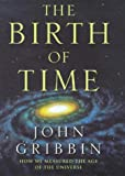 JOHN GRIBBIN: The Birth of Time How we measured the age of the universe