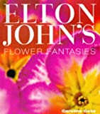 John, Elton: Elton John&#39;s Flower Fantasies: An Intimate Tour of His Houses and Garden