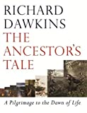 Dawkins, Richard: The Ancestor's Tale: A Pilgrimage to the Dawn of Life