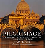 Hager, June: Pilgrimage: A Chronicle of Christianity Through the Churches of Rome