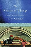 Grayling, A. C.: The Reason of Things: Living with Philosophy