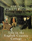 Tinniswood, Adrian: Life in the English Country Cottage
