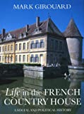 Girouard, Mark: Life in the French Country House