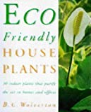 Wolverton, B. C.: Eco-Friendly Houseplants: 50 Indoor Plants That Purify the Air in Houses and Offices