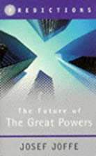 The Future of the Great Powers: Predictions…