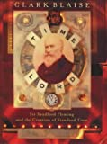 Blaise, Clark: Time Lord: Sir Sandford Fleming and the Creation of Standard Time