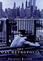 The Gay Metropolis by Charles Kaiser
