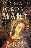 Jordan, Michael: Mary: The Unauthorised Biography