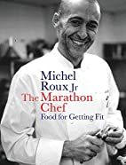 The Marathon Chef: Food for Getting Fit by…