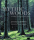 Roberts, Jonathan: Mythic Woods: The World's Most Remarkable Forests