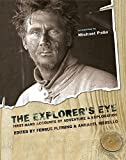 Fleming, Fergus: The Explorer's Eye: First-hand Accounts of Adventure and Exploration