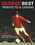 George Best: Tribute to a Legend by David…