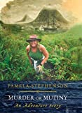 Stephenson, Pamela: Murder or Mutiny: An Adventure Story