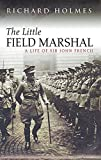 Holmes, Richard: The Little Field Marshal: A Life of Sir John French