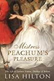 Hilton, Lisa: Mistress Peachum's Pleasure : A Biography of Lavinia, Duchess of Bolton