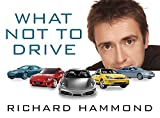 Hammond, Richard: What Not to Drive