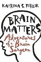 Brain Matters by Katrina S. Firlik