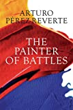 Perez-Reverte, Arturo: The Painter of Battles