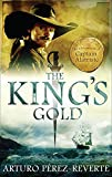 ARTURO PEREZ-REVERTE: THE KING'S GOLD (ADVENTURES OF CAPTAIN ALATRISTE 4)