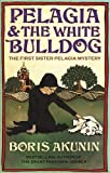 BORIS AKUNIN: Pelagia and the White Bulldog (EXP/AIR)