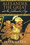 Peter Green: Alexander The Great And The Hellenistic Age: A Short History (Universal History)