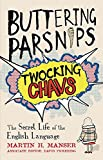 Manser, Martin: Buttering Parsnips, Twocking Chavs: The Secret Life of the English Language