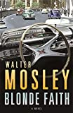Mosley, Walter: Blonde Faith : A Novel