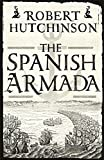 Hutchinson, Robert: The Spanish Armada