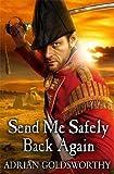 Goldsworthy, Adrian: Send Me Safely Back Again (Napoleonic War)