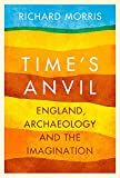 Morris, Richard: Time's Anvil: England, Archaeology and the Imagination