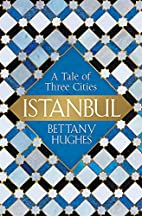 Istanbul: A Tale of Three Cities by Bettany…