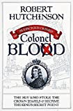 Hutchinson, Robert: Colonel Blood: The Spy Who Stole the Crown Jewels and Became the King's Secret Agent