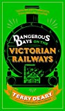 Deary, Terry: Dangerous Days on the Victorian Railways