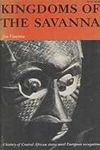 Kingdoms of the Savanna by Jan Vansina