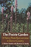 J. Robert Smith: The Prairie Garden: Seventy Native Plants You Can Grow in Town or Country
